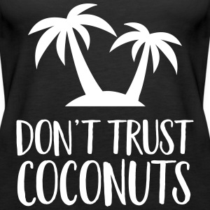 Don't Trust Coconuts Tops - Women's Premium Tank Top