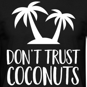 Don't Trust Coconuts T-shirts - Mannen T-shirt