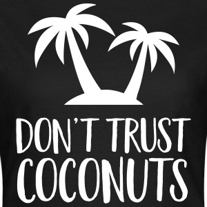 Don't Trust Coconuts T-Shirts - Women's T-Shirt