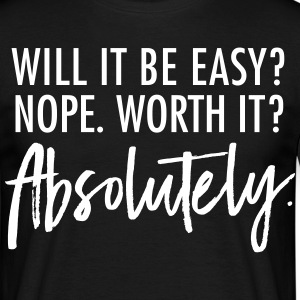 Will It Be Easy? Nope. Worth It? Absolutely. T-shirts - Mannen T-shirt