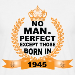 No Man is Perfect Except Those Born in 1945 T-Shirts - Men's T-Shirt