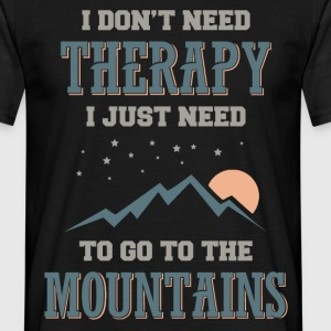 .....I Just Need To Go To The Mountains T-Shirts - Men's T-Shirt