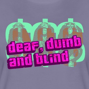 deaf, dumb and blind - Frauen Premium T-Shirt