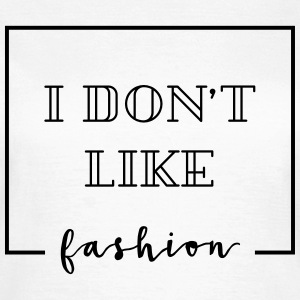 i don´t like fashion T-Shirts - Frauen T-Shirt