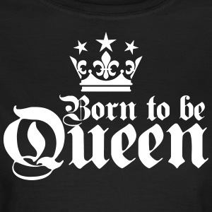 Born to be Queen Happy Birthday Frauen T-Shirt - Frauen T-Shirt