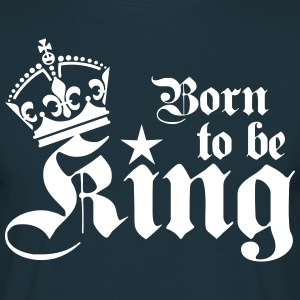Born to be King Happy Birthday Männer T-Shirt - Männer T-Shirt