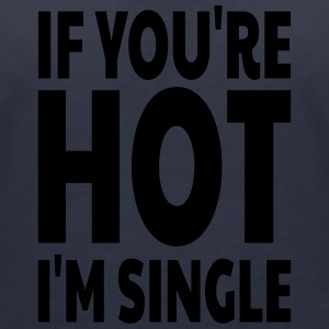 If you're hot, I'm single T-Shirts - Frauen T-Shirt mit V-Ausschnitt