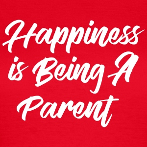 Happiness is being a Parent T-skjorter - T-skjorte for kvinner
