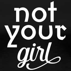 Not Your Girl | Cool Slogan For Powerful Women T-Shirts - Frauen Premium T-Shirt