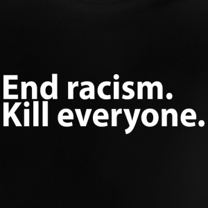 End racism Baby Shirts  - Baby T-Shirt