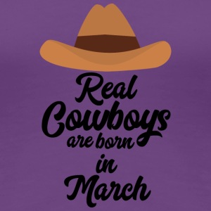 Real Cowboys are bon in March S9vzj T-Shirts - Women's Premium T-Shirt