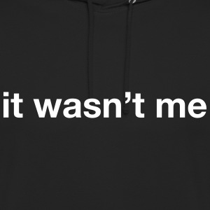 it wasn't me Hoodies & Sweatshirts - Unisex Hoodie