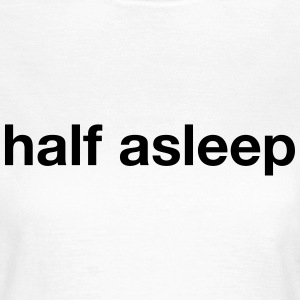 half asleep T-Shirts - Women's T-Shirt