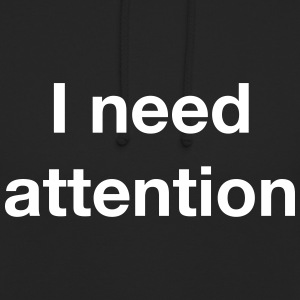 I need attention Hoodies & Sweatshirts - Unisex Hoodie