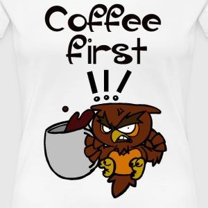Coffee first !!! - T-shirt Premium Femme