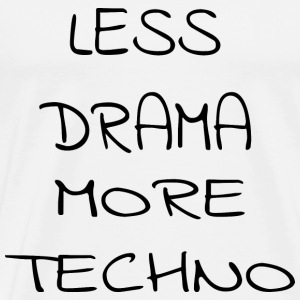 Less Drama more Techno T-Shirts - Männer Premium T-Shirt