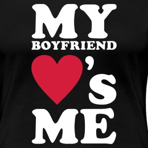 MY BOYFRIEND LOVES ME T-Shirts - Women's Premium T-Shirt