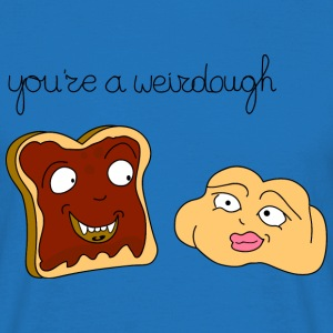 you are a weirdough - Mannen T-shirt