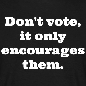 Don't vote - Men's T-Shirt