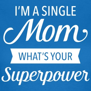 I'm A Single Mom - What's Your Superpower T-Shirts - Frauen T-Shirt