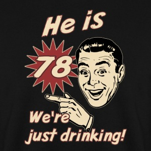 He is 78 we are just drinking - birthday gift present - RAHMENLOS  Pullover & Hoodies - Männer Pullover