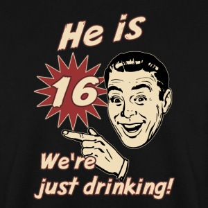 He is 16 we are just drinking - birthday gift present - RAHMENLOS  Pullover & Hoodies - Männer Pullover