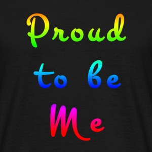 Proud to be me - Männer T-Shirt
