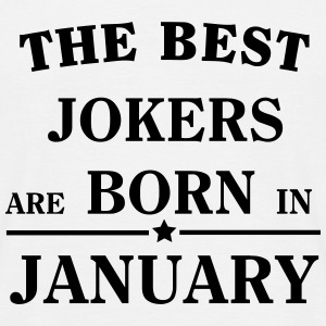 The Best Jokers Are born in JANUARY T-Shirts - Men's T-Shirt