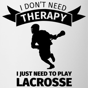I don't need therapy I just need to play lacrosse Tassen & Zubehör - Tasse