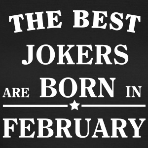 The Best Jokers Are born in FEBRUARY T-Shirts - Frauen T-Shirt