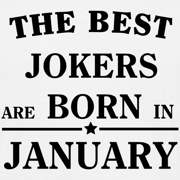 The Best Jokers Are born in JANUARY T-Shirts - Männer T-Shirt