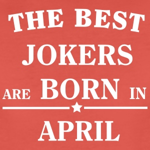 The Best Jokers Are born in APRIL T-shirts - Dame premium T-shirt
