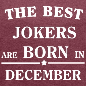 The Best Jokers Are born in DECEMBER Camisetas - Camiseta con manga enrollada mujer