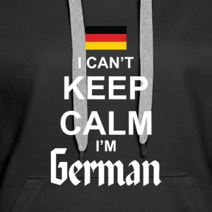 I Can't Keep Calm I'm German Hoodies & Sweatshirts - Women's Premium Hoodie