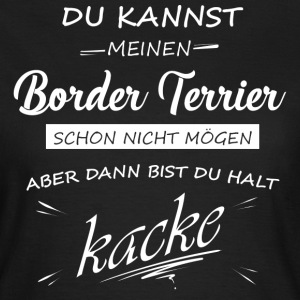 BORDER TERRIER - Du bist kacke - Frauen T-Shirt