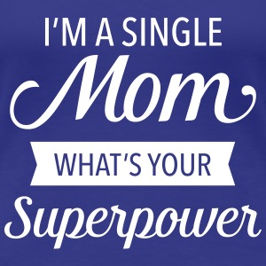 I'm A Single Mom - What's Your Superpower T-Shirts - Frauen Premium T-Shirt