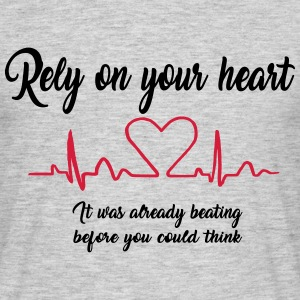 Rely on your heart ... 2017 - Männer T-Shirt