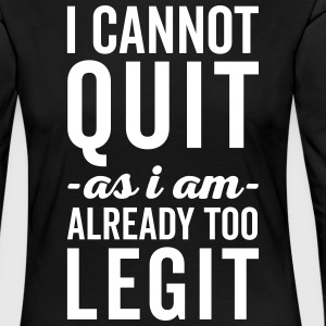 Too Legit To Quit Funny Quote Long Sleeve Shirts - Women's Premium Longsleeve Shirt