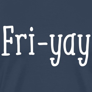 The Weekend is almost there - Fri-yay T-Shirts - Männer Premium T-Shirt