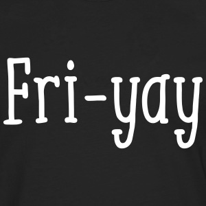 The Weekend is almost there - Fri-yay Langarmshirts - Männer Premium Langarmshirt