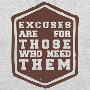 excuses are for those who need them Pullover & Hoodies - Unisex Hoodie