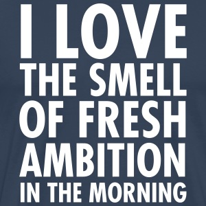 I Love The Smell Of Fresh Ambition In The Morning T-shirts - Herre premium T-shirt