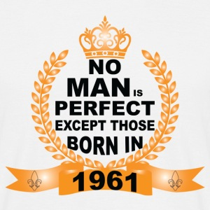 No Man is Perfect Except Those Born in 1961 T-Shirts - Men's T-Shirt