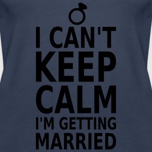 Can't keep calm! Heiraten Tops - Frauen Premium Tank Top