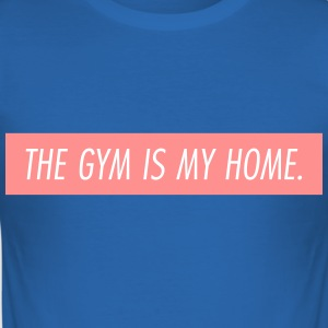 the gym is my home T-Shirts - Männer Slim Fit T-Shirt