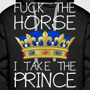 Fuck the horse - I take the prince Hoodies & Sweatshirts - Men's Premium Hoodie