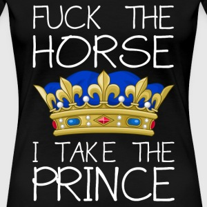 Fuck the horse - I take the prince T-Shirts - Frauen Premium T-Shirt