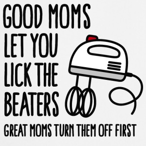 Good moms let you lick the beater Bad moms... Kookschorten - Keukenschort