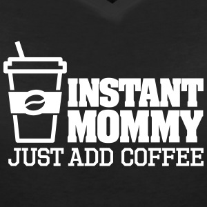 Instant mommy just add coffee Magliette - Maglietta da donna scollo a V