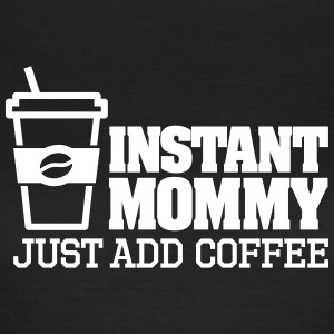 Instant mommy just add coffee T-shirts - T-shirt dam